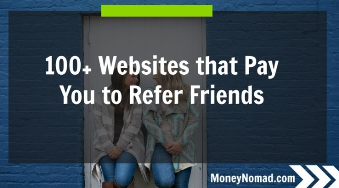 OVER 100 WEBSITES THAT WILL PAY YOU FOR EACH FRIEND REFERRED